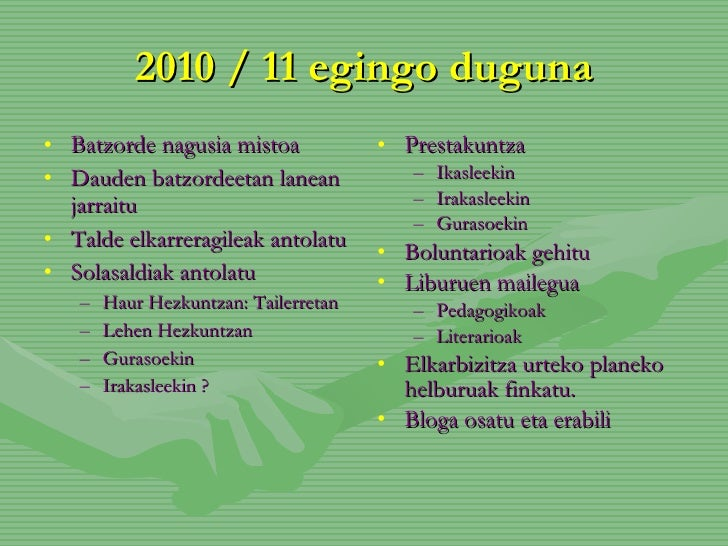 2010 / 11 egingo duguna <ul><li>Batzorde nagusia mistoa  </li></ul><ul><li>Dauden batzordeetan lanean jarraitu </li></ul><...