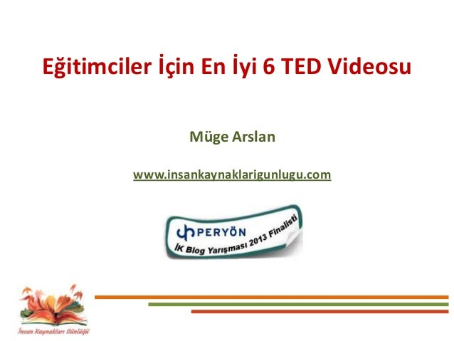 Eğitimciler İçin En İyi 6 TED Videosu Müge Arslan www.insankaynaklarigunlugu.com