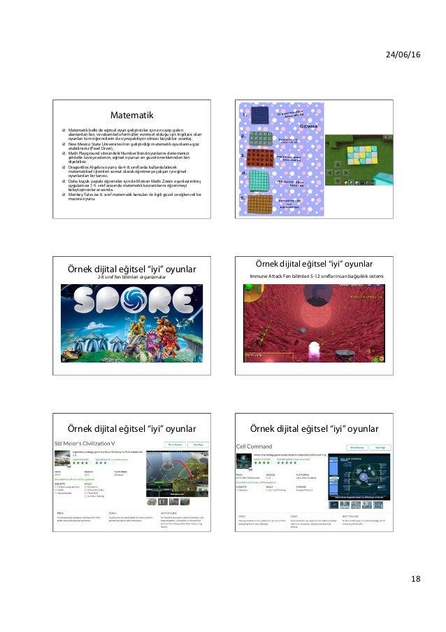 24/06/16 18 Matematik þ Matematik belki de eğitsel oyun geliştiriciler için en cazip gelen alanlardan biri, ve rakamlar...