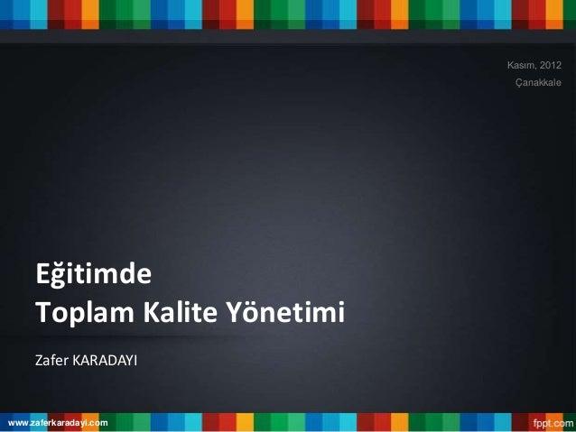 Kasım, 2012                               Çanakkale     Eğitimde     Toplam Kalite Yönetimi     Zafer KARADAYIwww.zaferkar...