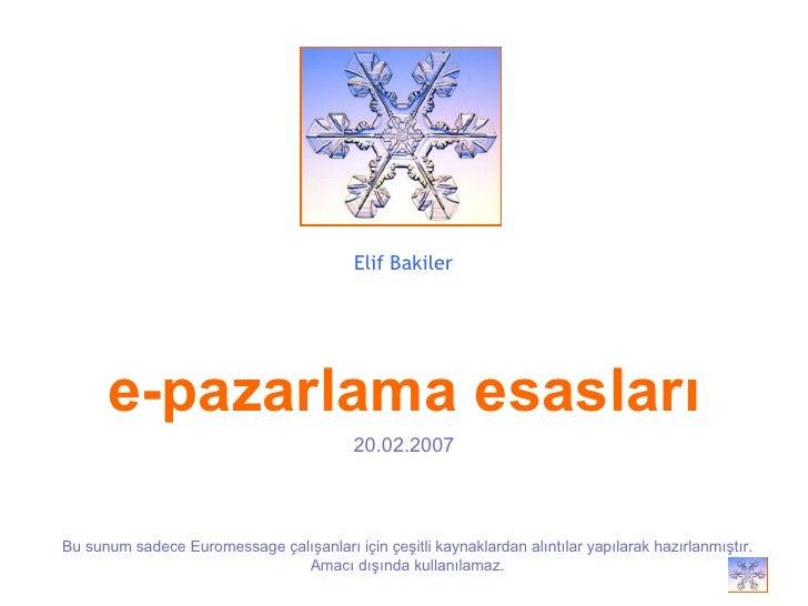 Elif Bakiler Bu sunum sadece Euromessage çalışanları için çeşitli kaynaklardan alıntılar yapılarak hazırlanmıştır. Amacı d...