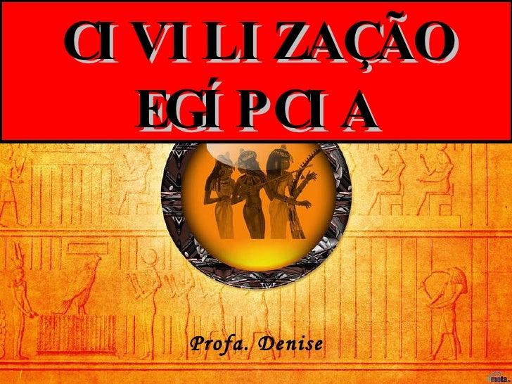 Profa. Denise CIVILIZAÇÃO EGÍPCIA
