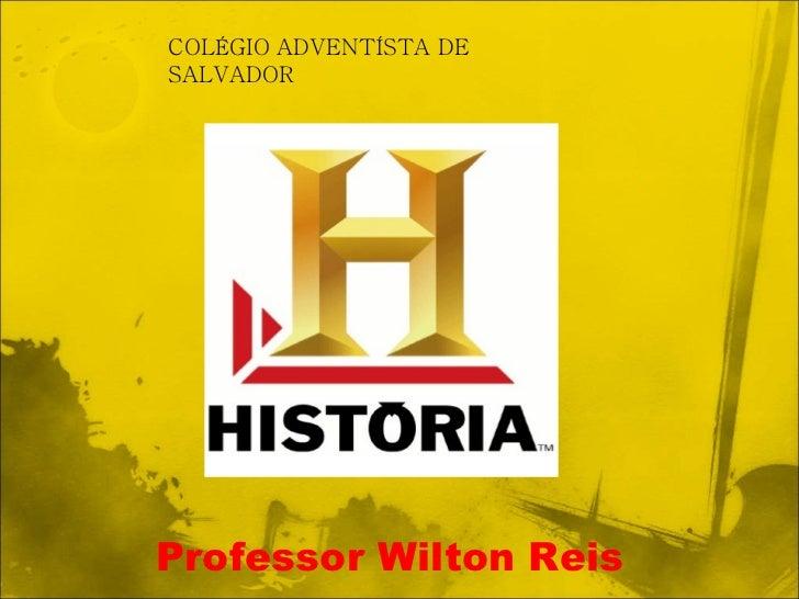 COLÉGIO ADVENTÍSTA DE SALVADOR Professor Wilton Reis