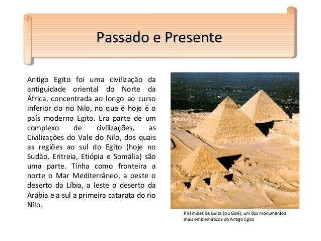 Antigo Egito foi uma civilização daantiguidade oriental do Norte daÁfrica, concentrada ao longo ao cursoinferior do rio Ni...