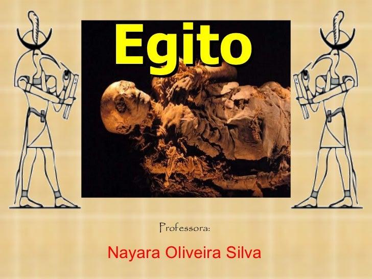 Egito Professora: Nayara Oliveira Silva