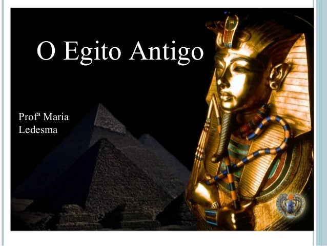 O Egito Antigo Profª Maria Ledesma