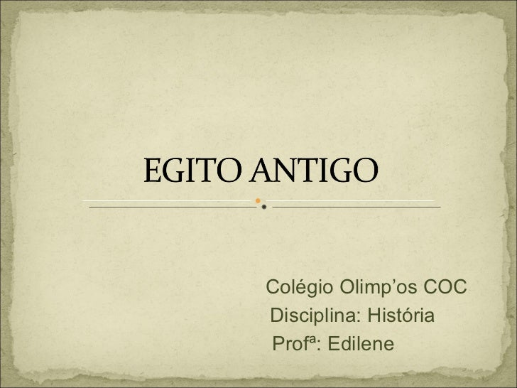 Colégio Olimp'os COC Disciplina: História Profª: Edilene