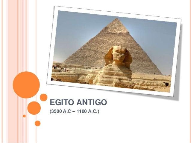 EGITO ANTIGO (3500 A.C – 1100 A.C.)