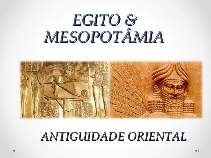 EGITO &MESOPOTÂMIAANTIGUIDADE ORIENTAL                       1