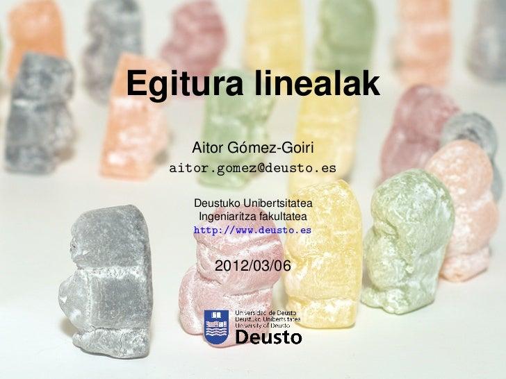 Egitura linealak            ´     Aitor Gomez-Goiri  aitor.gomez@deusto.es     Deustuko Unibertsitatea      Ingeniaritza f...