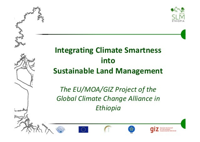 Integrating Climate Smartness             intoSustainable Land Management The EU/MOA/GIZ Project of theGlobal Climate Chan...