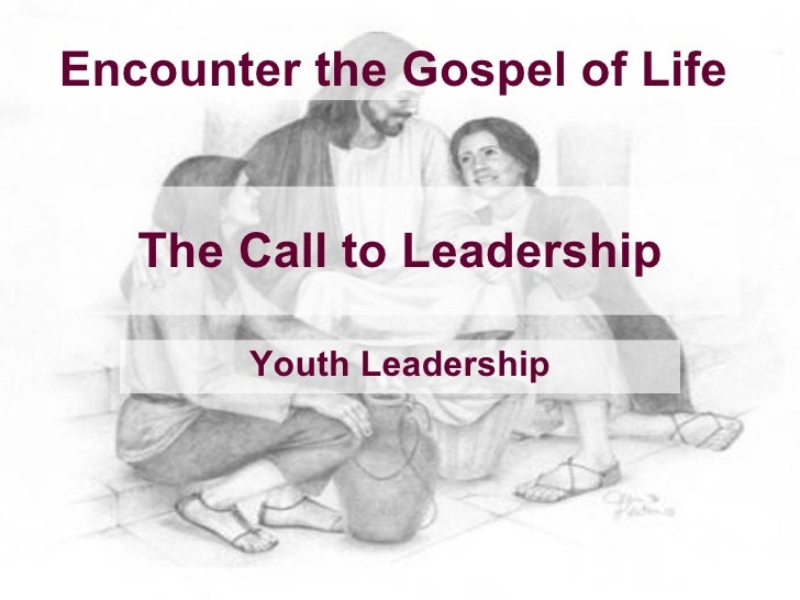 Encounter the Gospel of Life      The Call to Leadership         Youth Leadership