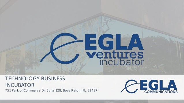 TECHNOLOGY BUSINESS INCUBATOR 751 Park of Commerce Dr. Suite 128, Boca Raton, FL, 33487