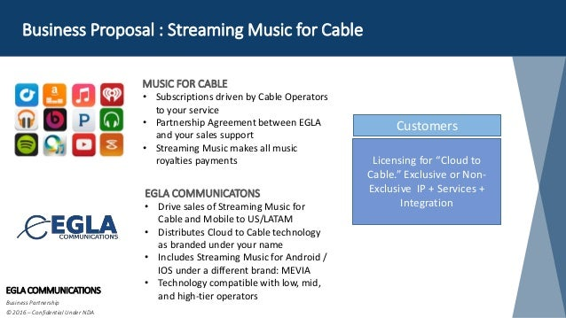 Business Proposal : Streaming Music for Cable EGLA COMMUNICATIONS Business Partnership © 2016 – Confidential Under NDA MUS...