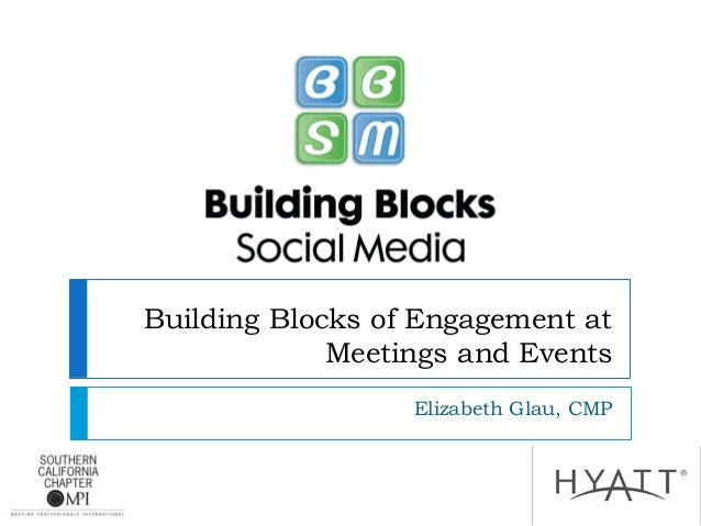 Building Blocks of Engagement at Meetings and Events Elizabeth Glau, CMP