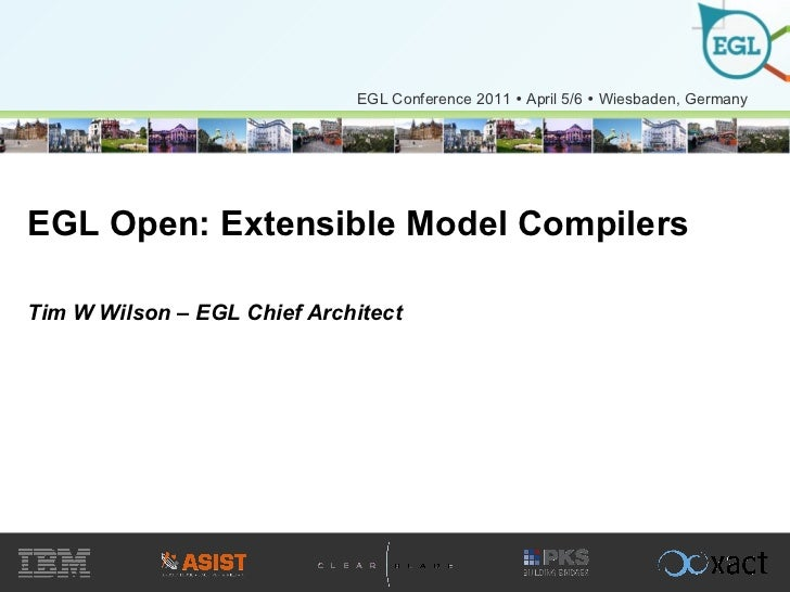 EGL Open: Extensible Model Compilers Tim W Wilson – EGL Chief Architect