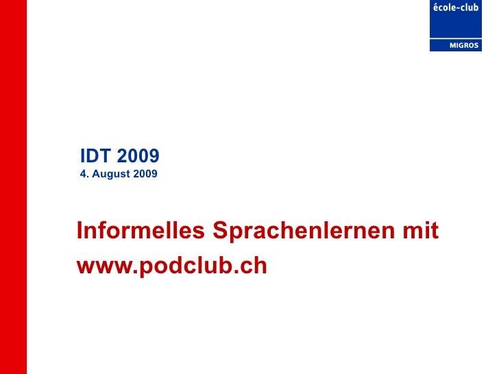 IDT 2009 4. August 2009 Informelles Sprachenlernen mit  www.podclub.ch