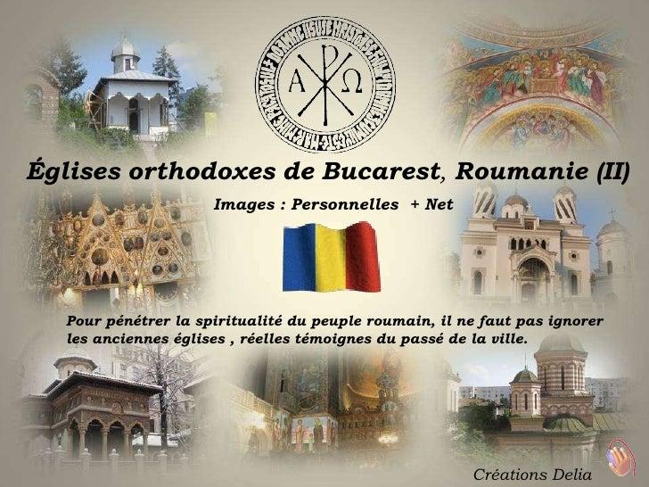 É glises   orthodoxes   de   B ucarest ,  R oumanie  (II) Images : Personnelles  + Net Créations Delia Pour pénétrer la sp...