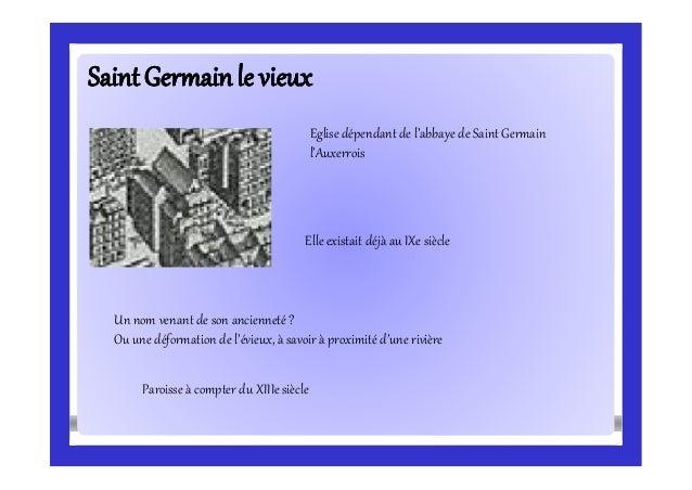 SaintGermainle vieuxSaintGermainle vieux Eglise dépendant de l'abbaye de Saint Germain l'Auxerrois Elle existait déjà au I...