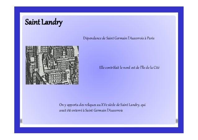 SaintLandrySaintLandry Dépendance de Saint Germain l'Auxerrois à Paris Elle contrôlait le nord est de l'Île de la Cité On ...