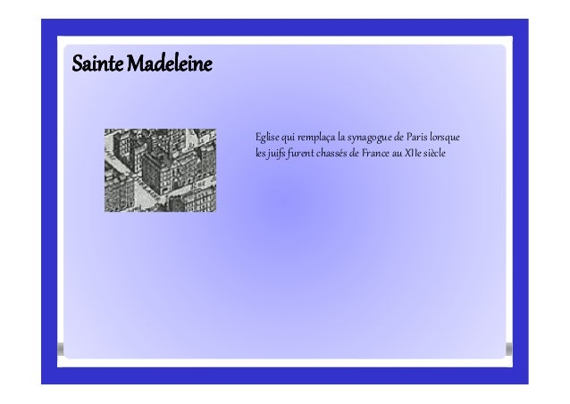 SainteMadeleineSainteMadeleine Eglise qui remplaça la synagogue de Paris lorsque les juifs furent chassés de France au XII...