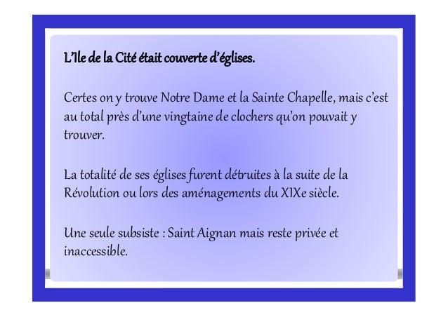 L'Ilede la Citéétaitcouverted'églises. Certes on y trouve Notre Dame et la Sainte Chapelle, mais c'est au total près d'une...