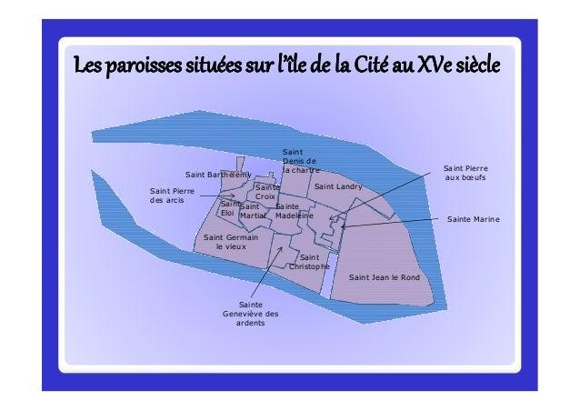 Lesparoissessituéessur l'îlede la CitéauXVe siècleLesparoissessituéessur l'îlede la CitéauXVe siècle Saint Jean le Rond Sa...