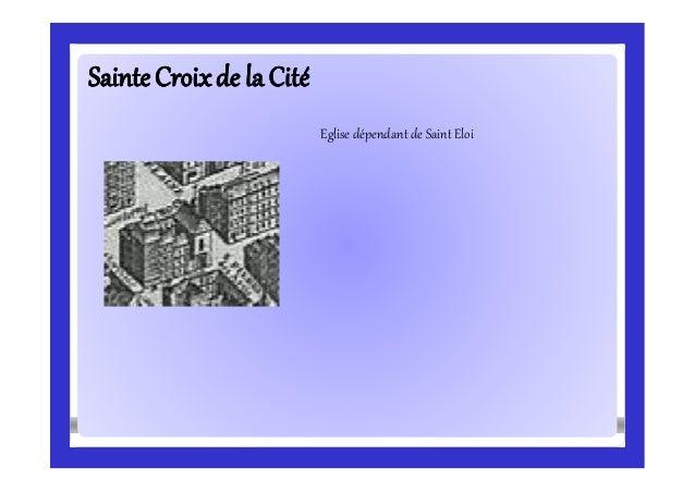 SainteCroixde la CitéSainteCroixde la Cité Eglise dépendant de Saint Eloi