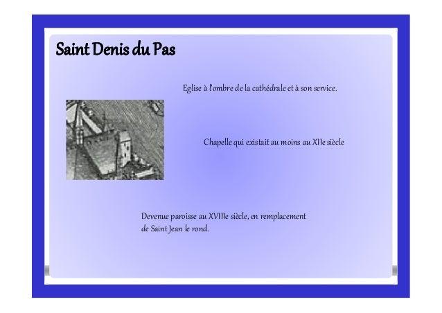 SaintDenisdu PasSaintDenisdu Pas Eglise à l'ombre de la cathédrale et à son service. Chapelle qui existait au moins au XII...