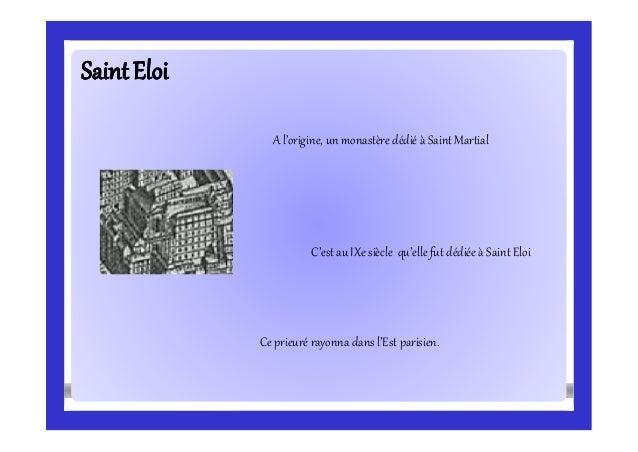 SaintEloiSaintEloi A l'origine, un monastère dédié à Saint Martial C'est au IXe siècle qu'elle fut dédiée à Saint Eloi Ce ...