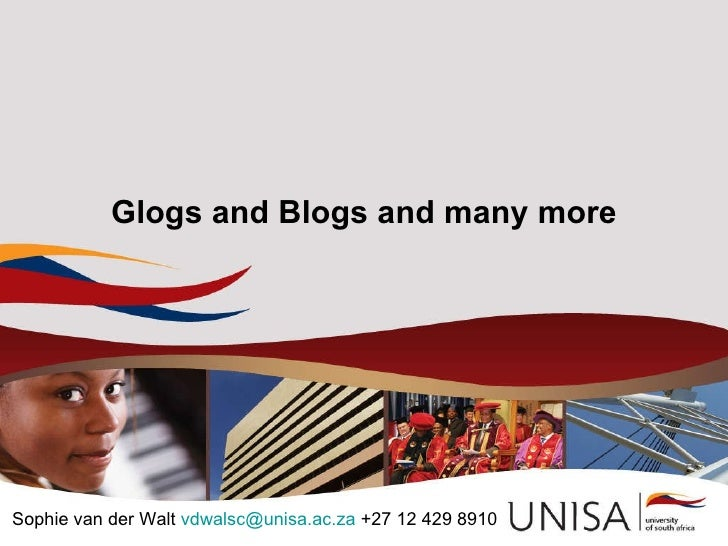 Glogs and Blogs and many more Sophie van der Walt  [email_address]  +27 12 429 8910