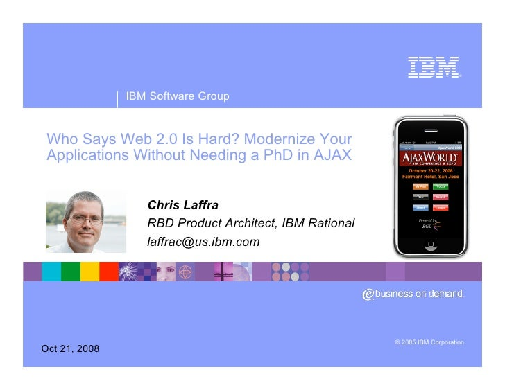 ®                    IBM Software Group    Who Says Web 2.0 Is Hard? Modernize Your  Applications Without Needing a PhD in...