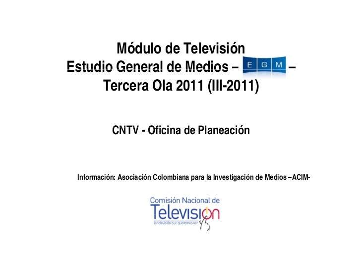 Módulo de TelevisiónEstudio General de Medios –                                        –     Tercera Ola 2011 (III-2011)  ...