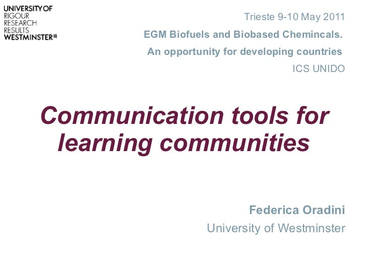 Communication tools for learning communities Trieste 9-10 May 2011 EGM Biofuels and Biobased Chemincals.  An opportunity f...