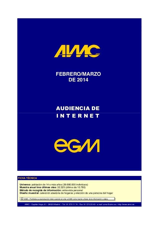 FEBRERO/MARZO DE 2014 AUDIENCIA DE I N T E R N E T AIMC - Capitán Haya, 61 - 28020 Madrid - Tel. 91 570 11 74 - Fax: 91 57...