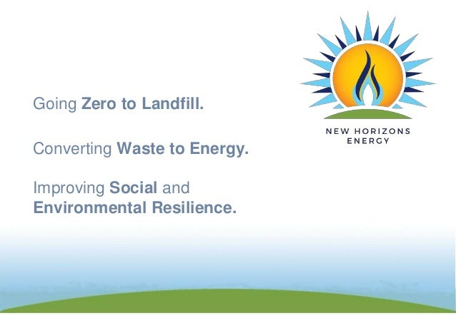 Converting Waste to Energy. Improving Social and Environmental Resilience. Going Zero to Landfill.