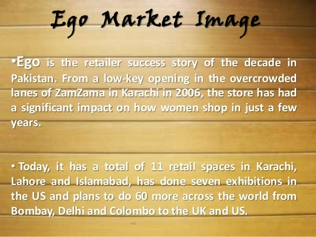 OUR PERCEPTION         ABOUT EGO• In our opinion the brand is quite unique fromother prêt line brands because it looks obv...