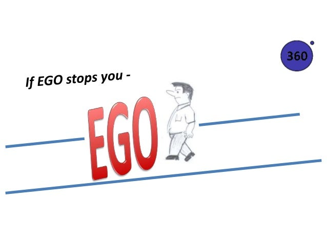 If EGO stops you -  /