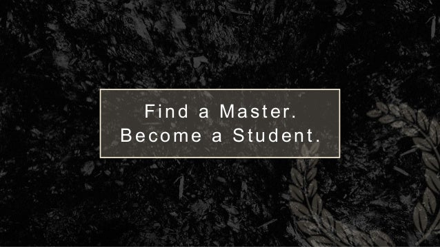 Find a Master. Becom e a Student.