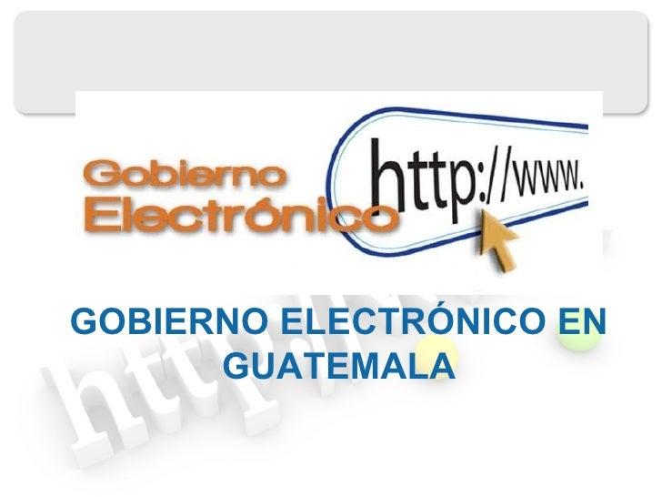 GOBIERNO ELECTRÓNICO EN GUATEMALA