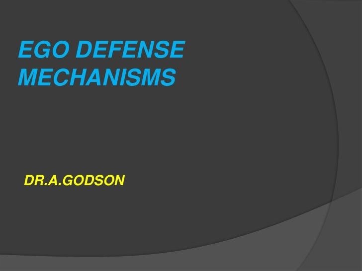 EGO DEFENSE MECHANISMSDR.A.GODSON<br />