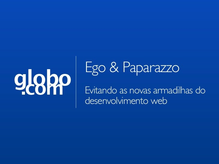Ego & Paparazzoglobo .com   Evitando as novas armadilhas do        desenvolvimento web