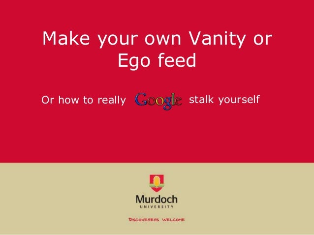 Make your own Vanity or Ego feed stalk yourselfOr how to really