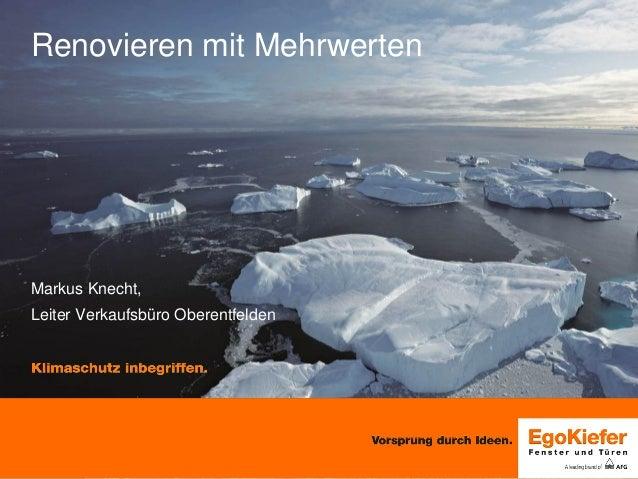 Renovieren mit Mehrwerten Markus Knecht, Leiter Verkaufsbüro Oberentfelden