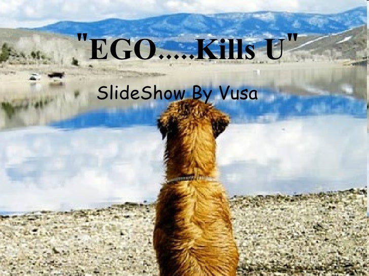 """EGO.....Kills U"" SlideShow By Vusa"