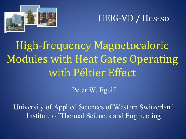 High-frequency MagnetocaloricModules with Heat Gates Operatingwith Péltier EffectPeter W. EgolfUniversity of Applied Scien...