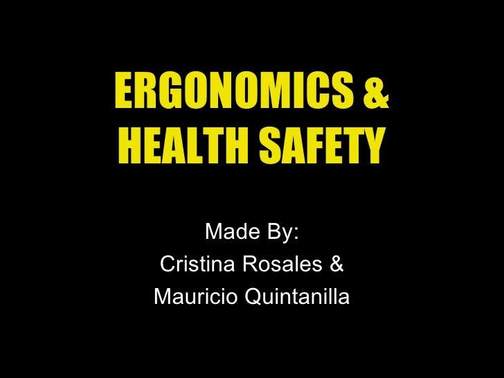 ERGONOMICS & HEALTH SAFETY Made By: Cristina Rosales & Mauricio Quintanilla