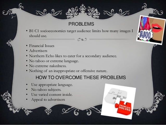 PROBLEMS • B1 C1 socioeconomics target audience limits how many images I should use. • • • • • •  Financial Issues Adverti...