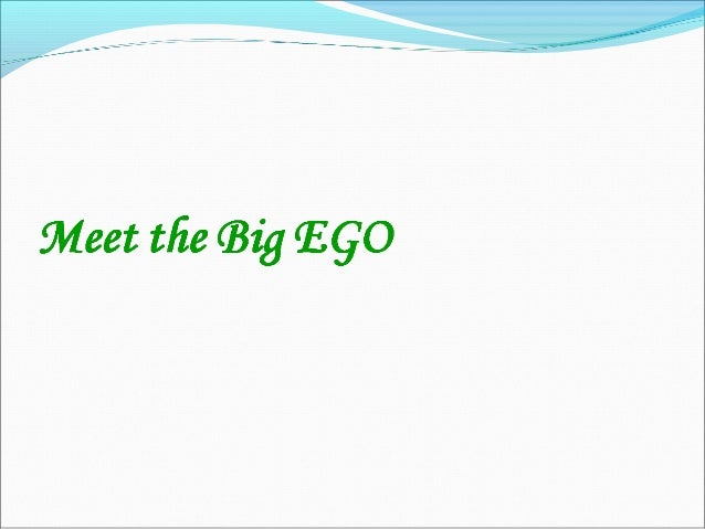 """The Big Ego at the Workplace 1. """"That was what I recommended in the previous meeting. I simply hate my boss for taking MY ..."""