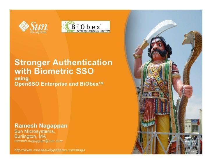 Stronger Authentication with Biometric SSO using OpenSSO Enterprise and BiObexTM     Ramesh Nagappan Sun Microsystems, Bur...